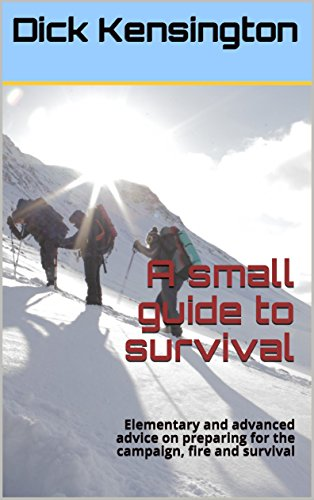 a-small-guide-to-survival-elementary-and-advanced-advice-on-preparing-for-the-campaign-fire-and-surv