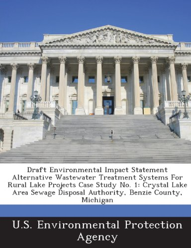 Draft Environmental Impact Statement Alternative Wastewater Treatment Systems for Rural Lake Projects Case Study No. 1: Crystal Lake Area Sewage Disposal Authority, Benzie County, Michigan