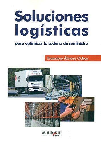 Soluciones logísticas para optimizar la cadena de suministro (Biblioteca de Logística) por Francisco Álvarez Ochoa