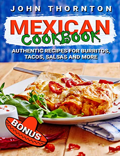 Mexican Cookbook: Authentic Recipes for Burritos, Tacos, Salsas and More (English Edition)