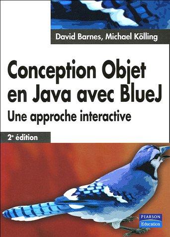 Conception objet en Java avec BlueJ: Une approche interactive par David Barnes, Michael Kölling