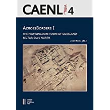 Across Borders I: The New Kingdom Town of Sai Island, Sector SAV1 North (Contributions to the Archaeology of Egypt, Nubia and the Levant, Band 82)