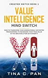 Value Intelligence (VI), MIND Switch: How to Transcend Your Generational Distorted Programming to Reawaken Your True Val