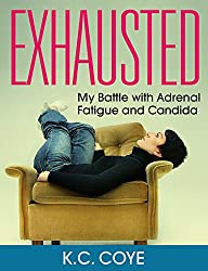 Exhausted: My Battle with Adrenal Fatigue and Candida (English Edition)