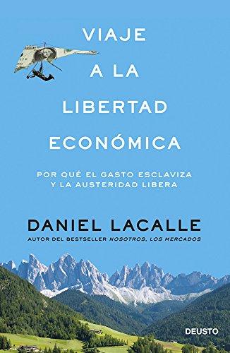 Viaje a la libertad económica: Por qué el gasto esclaviza y la austeridad libera por Daniel Lacalle