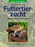 Futtertierzucht. Lebendfutter für Vivarientiere - Ursel Friederich, Werner Volland