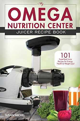 My Omega Nutrition Center Juicer Recipe Book: 101 Superfood Juice Recipes for Energy, Health and Weight Loss! (Omega Nutrition Center Cookbooks Book 1) (English Edition)