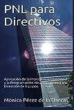 PNL para Directivos: Aplicación de la Inteligencia Emocional y la Programación Neurolingüística a la Dirección de Equipos (PNL para Profesionales)