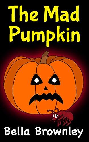 The Mad Pumpkin: Halloween eBooks for Kids, Children's Halloween books (English (Halloween Happy House Haunted)