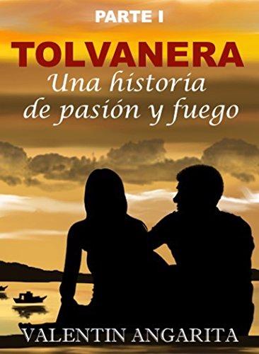 TOLVANERA (Primera Parte): Una historia de pasión y fuego. de [Angarita, Valentin]