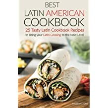 Best Latin American Cookbook: 25 Tasty Latin Cookbook Recipes to Bring your Latin Cooking to the Next Level by Martha Stone (2016-05-02)