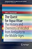 The Quest for Aqua Vitae: The History and Chemistry of Alcohol from Antiquity to the Middle Ages (SpringerBriefs in Mole