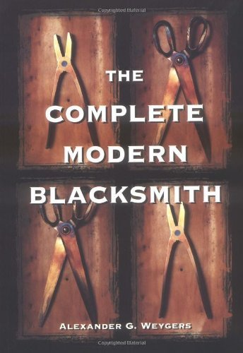 The Complete Modern Blacksmith by Weygers, Alexander (1997) Paperback