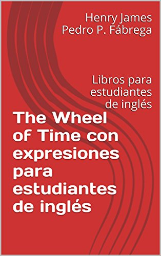 The Wheel of Time con expresiones para estudiantes de inglés: Libros para estudiantes de inglés por Henry James