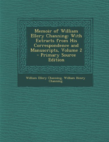 Memoir of William Ellery Channing: With Extracts from His Correspondence and Manuscripts, Volume 2