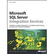 Microsoft SQL Server Integration Services: Erstellen von Datenintegrations- und Datentransformationslösungen auf Unternehmensebene
