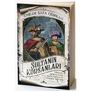 Sultanin Korsanlari: Osmanli Akdenizinde Gaza, Yagma ve Esaret, 1500-1700: Osmanlı Akdenizi'nde Gaza, Yağma ve Esaret, 1500-1700