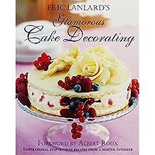 ERIC LANLARD'S Glamorous Cake Decorating