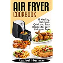 Air Fryer Cookbook: 35 Healthy, Delicious, Quick and Easy Air Fryer Recipes for Easy Living (English Edition)