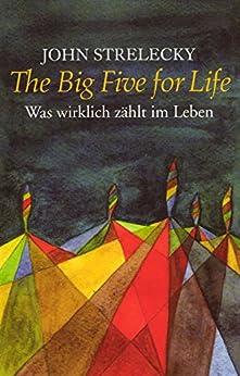 The Big Five for Life: Was wirklich zählt im Leben von [Strelecky, John]