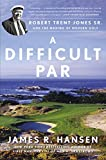 Best Father's Day Gifts For The Sporting Dads - A Difficult Par: Robert Trent Jones Sr. Review