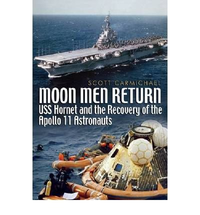 [(Moon Men Return: USS Hornet and the Recovery of the Apollo 11 Astronauts)] [Author: Scott Carmichael] published on (June, 2010)