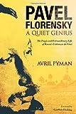 Pavel Florensky: A Quiet Genius: The Tragic and Extraordinary Life of Russia's Unknown Da Vinci