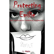 Protecting Emilie: The Truth About Parental Alienation (English Edition)