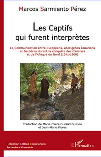 Les captifs qui furent interprètes: La communication entre Européens, aborigènes canariens et Berbères durant la conquête des Canaries et de l'Afrique du Nord (1341-1569)