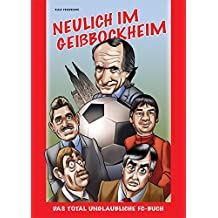Neulich im Geißbockheim: Das total unglaubliche FC-Buch