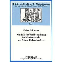 Musikalische Werkbetrachtung im Schulunterricht des frühen 20. Jahrhunderts (Beiträge zur Geschichte der Musikpädagogik)