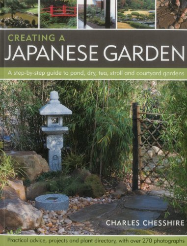 Creating a Japanese Garden: A step-by-step guide to pond, dry, tea, stroll and courtyard gardens: practical advice, projects and plant directory, with over 250 photographs by Charles Chesshire (2011-11-16)