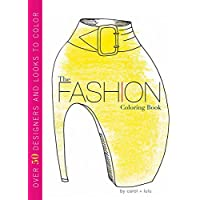 The Fashion Coloring Book: Over 50 Designers and Looks to Color