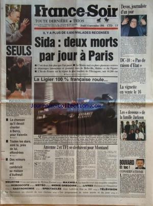 FRANCE SOIR [No 14702] du 14/11/1991 - sida / 2 morts par jour a paris -devos journaliste d'UN JOUR -DC-10 / PAS DE RAISON D'ETAT -LES DESSOUS DE LA FAMILLE JACKSON -ANTENNE 2 ET TF1 SE DECHIRENT POUR MONTAND -MEURTRE / IL TUE PAR AMOUR DE MYLENE FARMER -LIVRES / MALRAUX ET L'EMPEREUR -CONSERVATISME PAR BOUVARD -