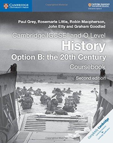 Cambridge IGCSE and O Level History Option B. The 20th Century. Coursebook. Per le Scuole superiori (Cambridge International IGCSE) por Grey Paul