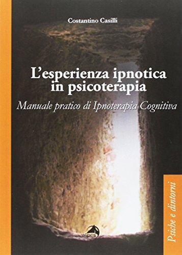 L'esperienza ipnotica in psicoterapia. Manuale pratico di ipnoterapia cognitiva