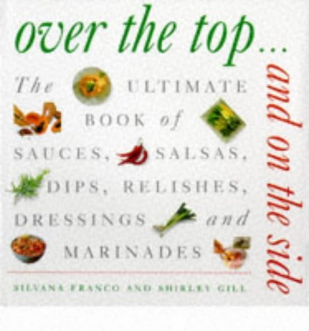 Over the Top and on the Side: Ultimate Book of Sauces, Salsas, Dips, Dressings, Relishes, Raitas and Marinades by Silvana Franco (1997-05-31) par Silvana Franco;Shirley Gill