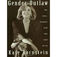 Gender Outlaw: On Men, Women and the Rest of Us by Kate Bornstein (1994-05-12)