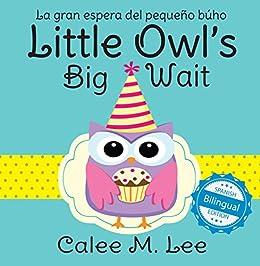 Calee M. Lee - Little Owl's Big Wait / La gran espera del pequeño búho (Xist Kids Bilingual Spanish English)