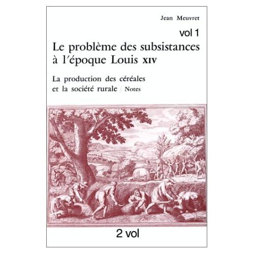 Le problème des subsistances à l'époque de Louis XIV, tome 2. La production des céréales et la société rurale