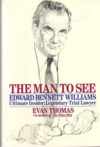 The Man to See: Edward Bennett Williams Ultimate Insider; Legendary Trial Lawyer by Evan Thomas (1991-10-23)