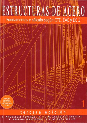 Estructuras de acero Tomo 1: fundamentos y cálculo según CTE, EAE y EC3 por Ramón Argüelles Álvarez