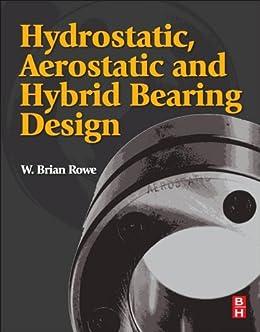 Hydrostatic, Aerostatic and Hybrid Bearing Design par [Rowe, W. Brian]