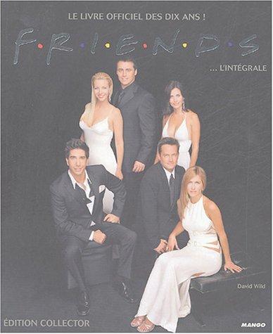 Friends... l'intégrale : Le livre officiel des dix ans !