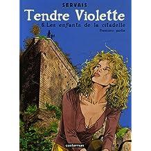 Tendre Violette, Tome 6 : Les enfants de la Citadelle : Première partie