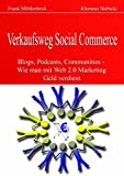 Verkaufsweg Social Commerce - Blogs, Podcasts, Communities & Co. - Wie man mit Web 2.0 Marketing Geld verdient