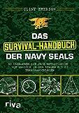 Das Survival-Handbuch der Navy SEALs: So überleben Sie jede Notsituation – vom Unglück in den Bergen bis zu Terroranschlägen