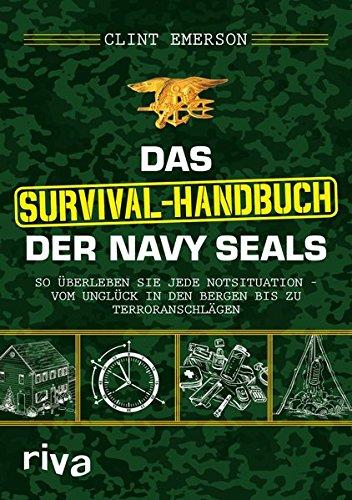 Das Survival-Handbuch der Navy SEALs: So überleben Sie jede Notsituation - vom Unglück in den Bergen bis zu Terroranschlägen