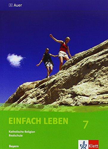 Einfach Leben 7. Ausgabe Bayern Realschule: Schülerbuch Klasse 7 (Einfach Leben. Ausgabe für Bayern Realschule ab 2007)