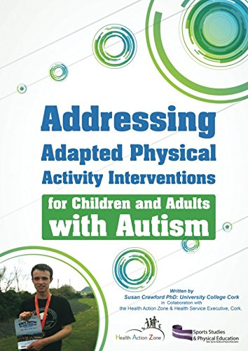 Addressing Adapted Physical Activity Interventions: for Children with Autism (Autism and Physical Activity Series)